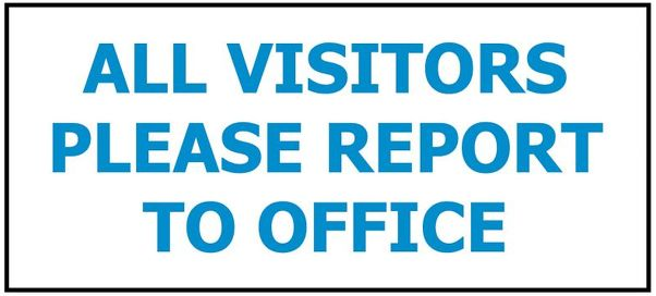 ALL VISITORS PLEASE REPORT TO OFFICE